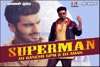 Superman - DJ AMAN & DJ GANESH GPM REMIX