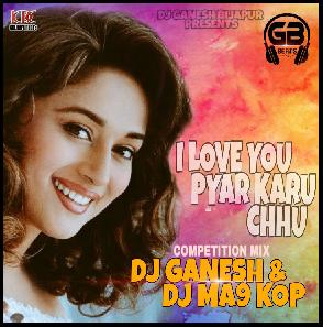 I LOVE YOU PYAR KAROON CHU REMIX - DJ GANESH BIJAPUR AND DJ MA9 KOP