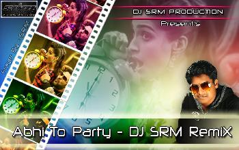 ABHI TO PARTY - (CluB MiX) DJ SRM REMIX