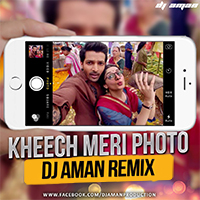 Kheech Meri Photo - (EDM MIX) - DJ AMAN REMIX
