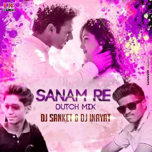 SANAM RE (DUCTH MIX) - DJ SANKET & DJ INAYAT REMIX