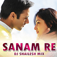 SANAM RE - DJ SHAILESH MIX