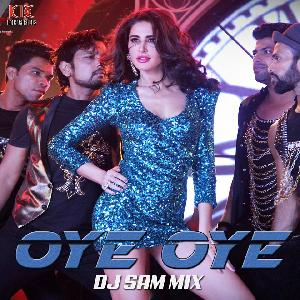 OYE OYE - ( OFFICIAL REMIX ) - DJ SAM MIX