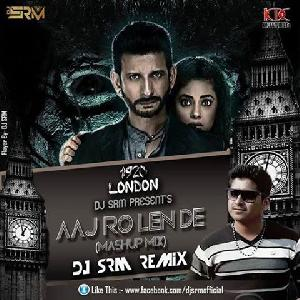 AAJ RO LEN DE - 1920 LONDON - (MASHUP MiX) DJ sRm REMiX