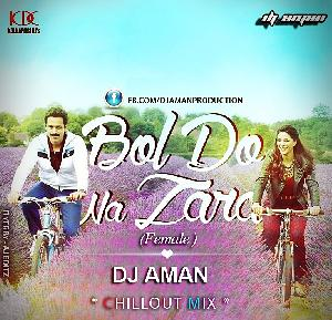 Bol Do Na Zara Chilout - DJ AMAN Remix