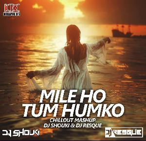 Mile Ho Tum Humko ( Chillout Mashup ) - Dj Shouki & Dj Resque