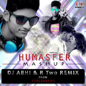 humsafer - (MASHUP) - DJ ABHI & R TWO REMIX