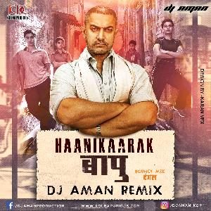 Haanikaarak Bapu - Dangal (Bouncy Mix) DJ AMAN REMIX